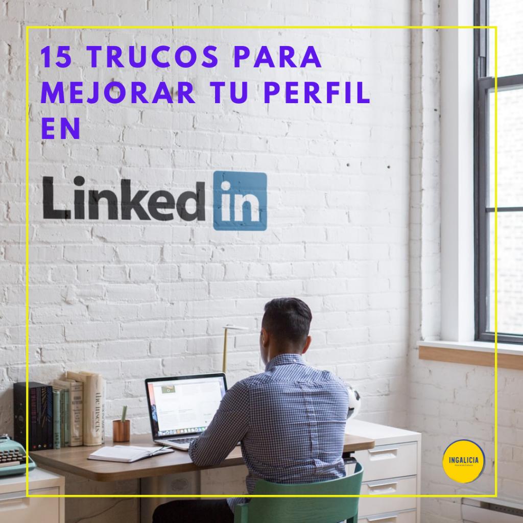 15 trucos para mejorar tu perfil de linkedin