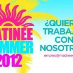 Mañana ultimo dia para candidarse a un puesto para trabajar en el Matinée Summer 2012